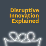 Disruptive Innovation Explained by Clayton Christensen